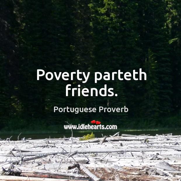 Poverty parteth friends. Image