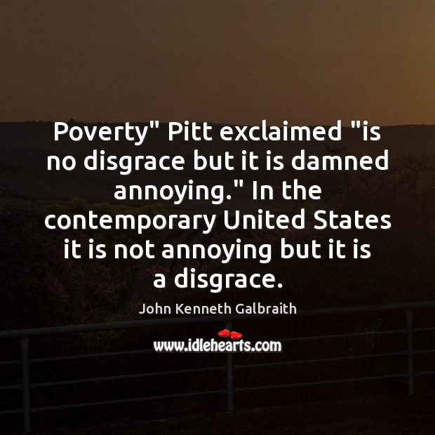 "Poverty"" Pitt exclaimed ""is no disgrace but it is damned annoying."" In Image"