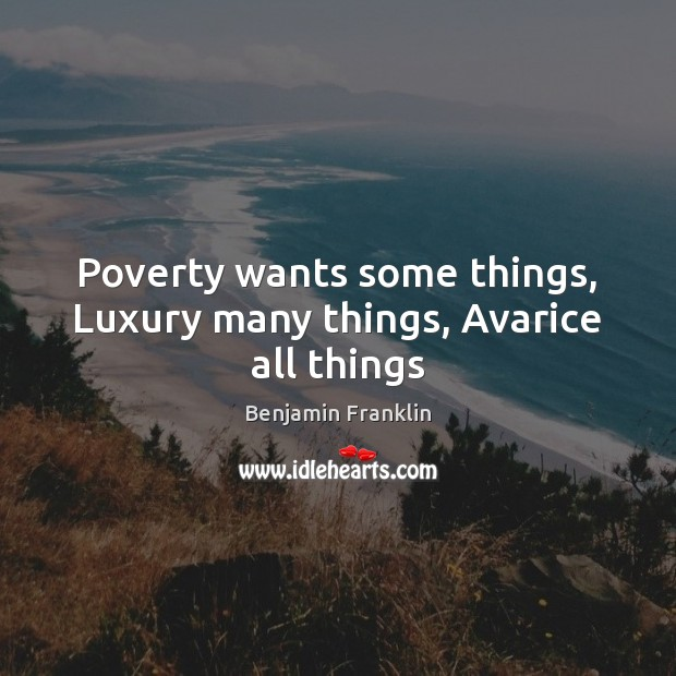 Image, Poverty wants some things, Luxury many things, Avarice all things