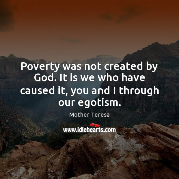 Poverty was not created by God. It is we who have caused Image