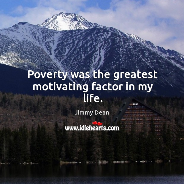 Poverty was the greatest motivating factor in my life. Image
