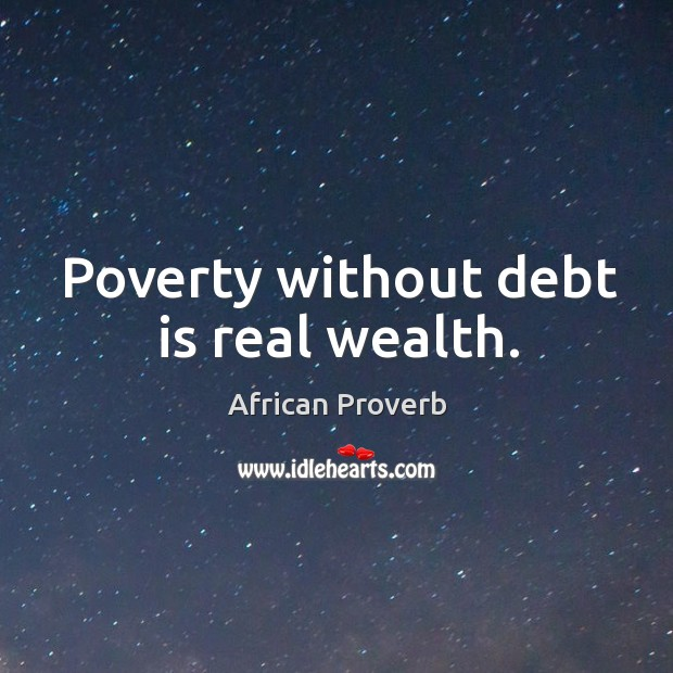 Image, Poverty without debt is real wealth.