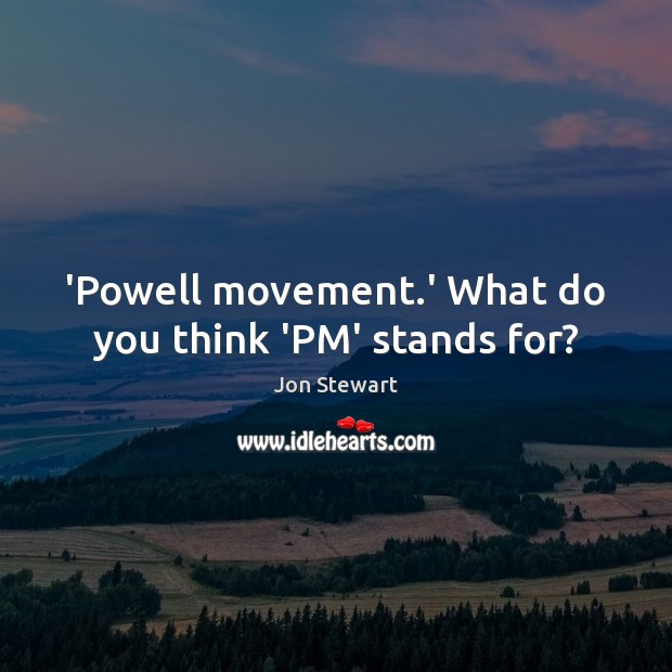 Image, 'Powell movement.' What do you think 'PM' stands for?