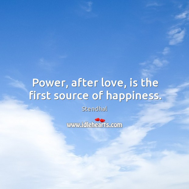 Power, after love, is the first source of happiness. Image