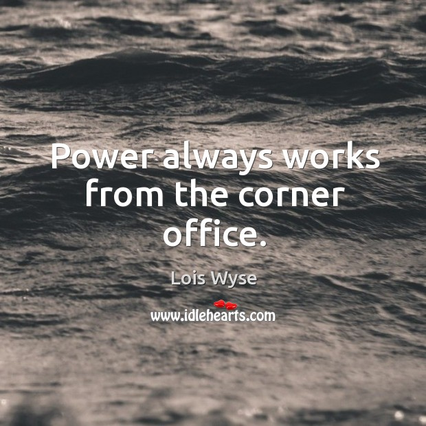 Image, Power always works from the corner office.