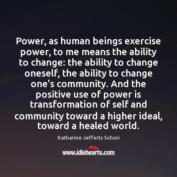 Image, Power, as human beings exercise power, to me means the ability to