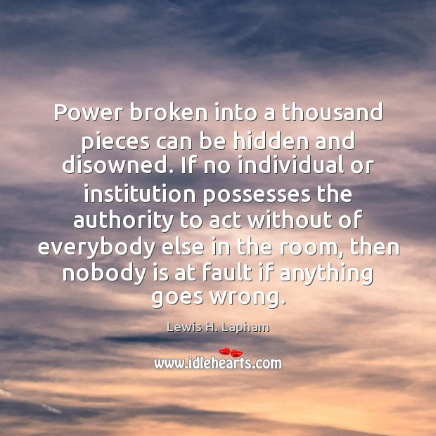 Power broken into a thousand pieces can be hidden and disowned. If Image