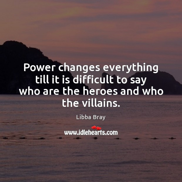 Power changes everything till it is difficult to say who are the Libba Bray Picture Quote