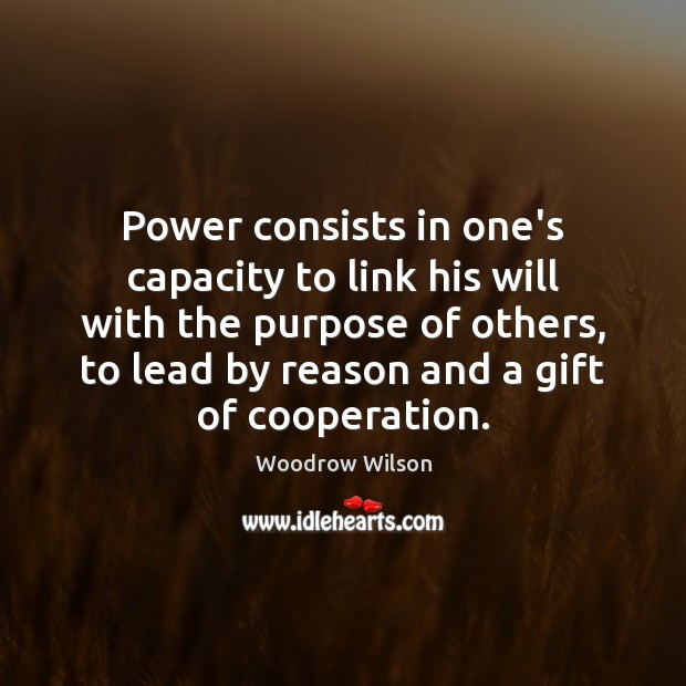 Image, Power consists in one's capacity to link his will with the purpose
