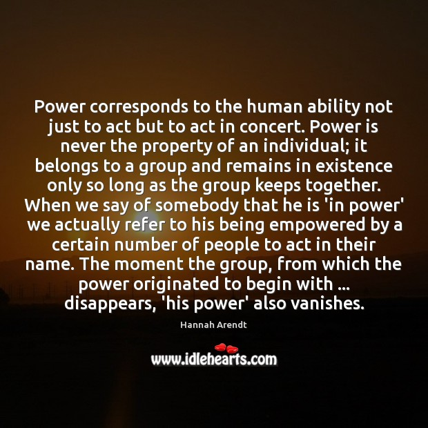 Power corresponds to the human ability not just to act but to Hannah Arendt Picture Quote