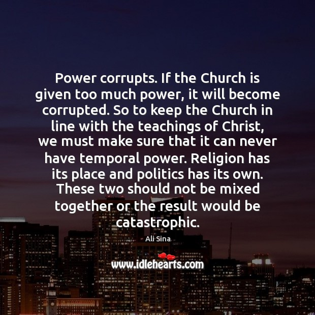 Image, Power corrupts. If the Church is given too much power, it will