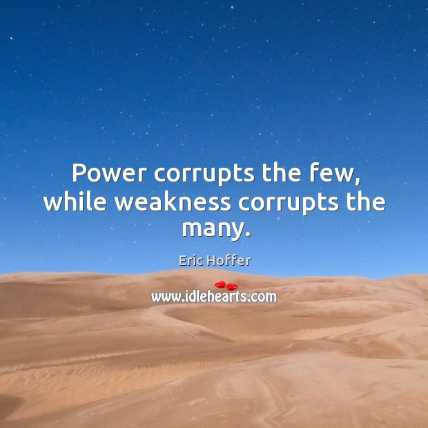 Power corrupts the few, while weakness corrupts the many. Image