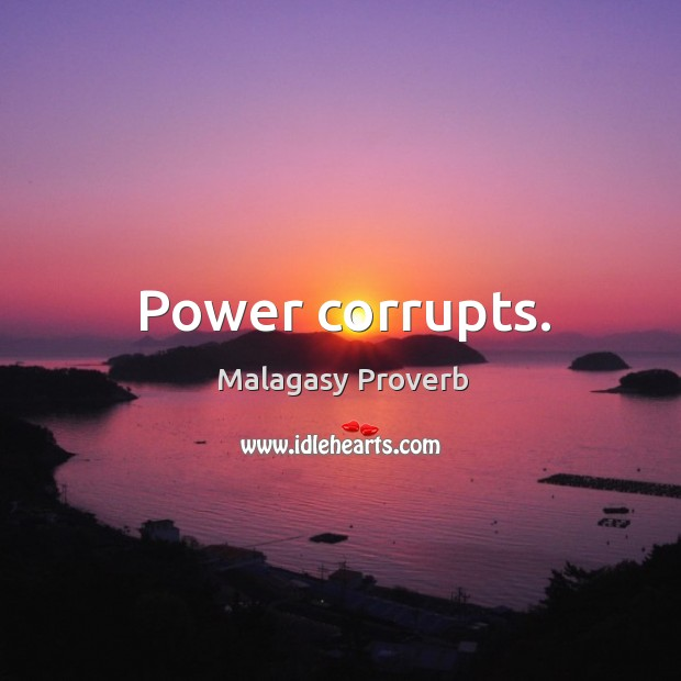 Power corrupts. Malagasy Proverbs Image