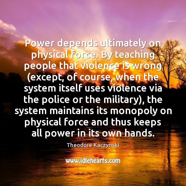 Power depends ultimately on physical force. By teaching people that violence is Image