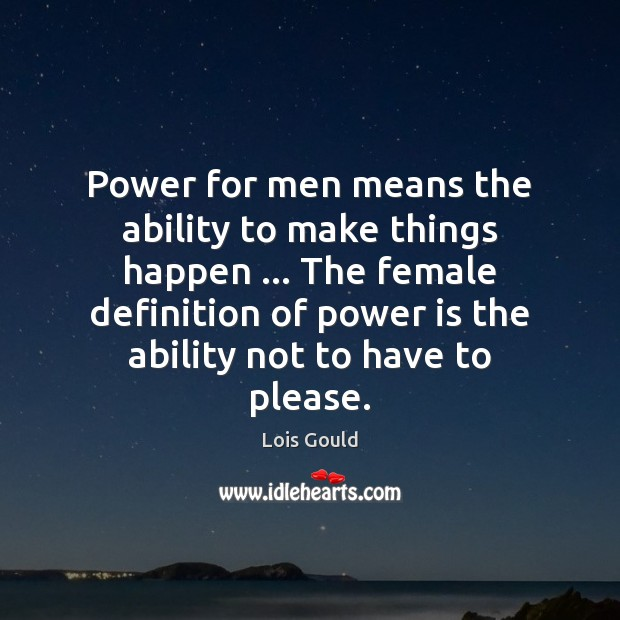 Power for men means the ability to make things happen … The female Image