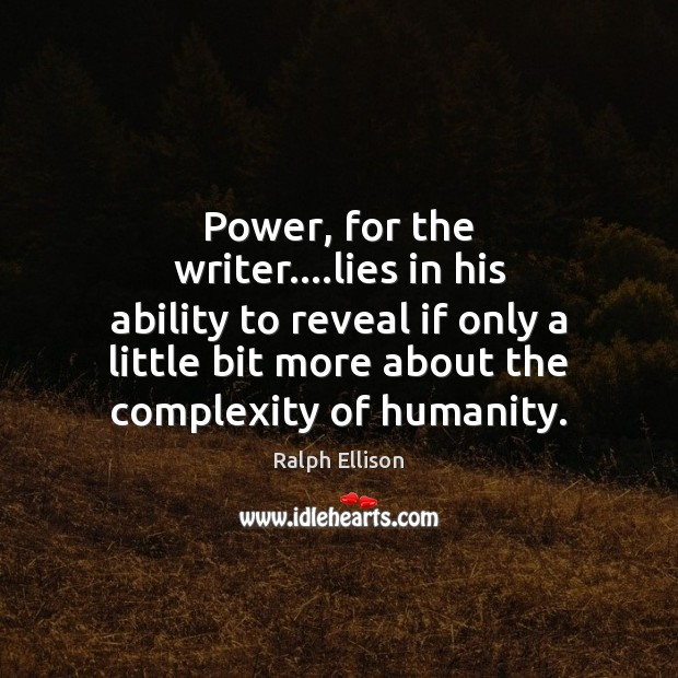 Power, for the writer….lies in his ability to reveal if only Ralph Ellison Picture Quote