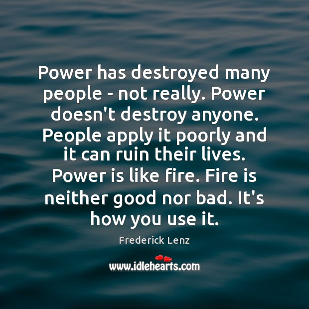 Image, Power has destroyed many people – not really. Power doesn't destroy anyone.