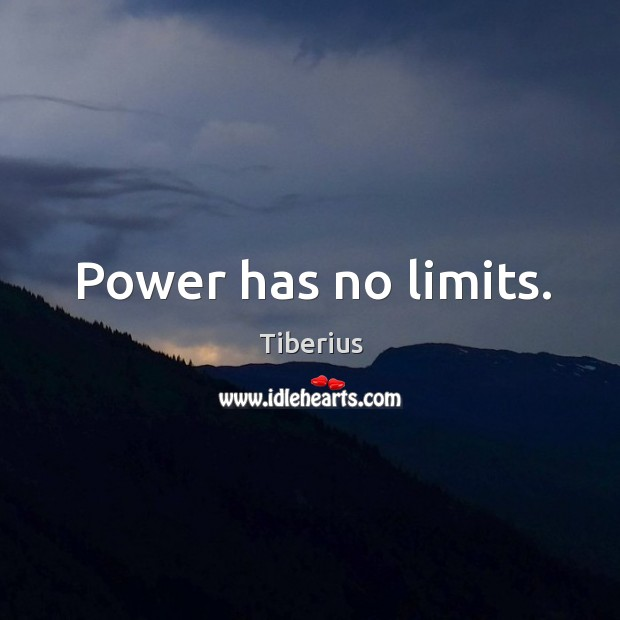 Power has no limits. Tiberius Picture Quote