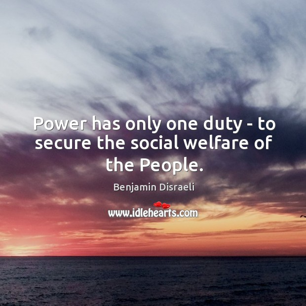 Power has only one duty – to secure the social welfare of the People. Image