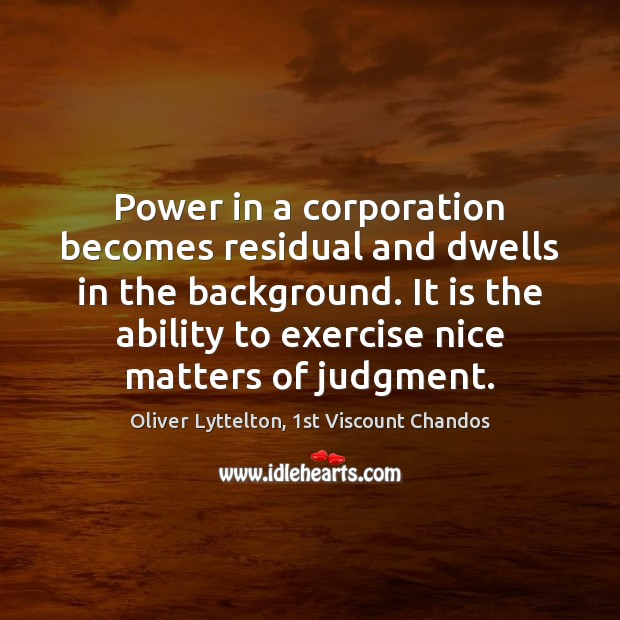 Power in a corporation becomes residual and dwells in the background. It Image