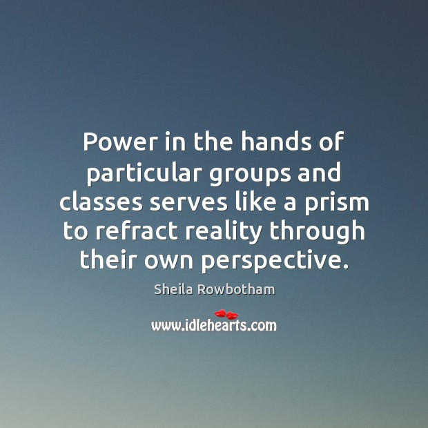 Power in the hands of particular groups and classes serves like a Image