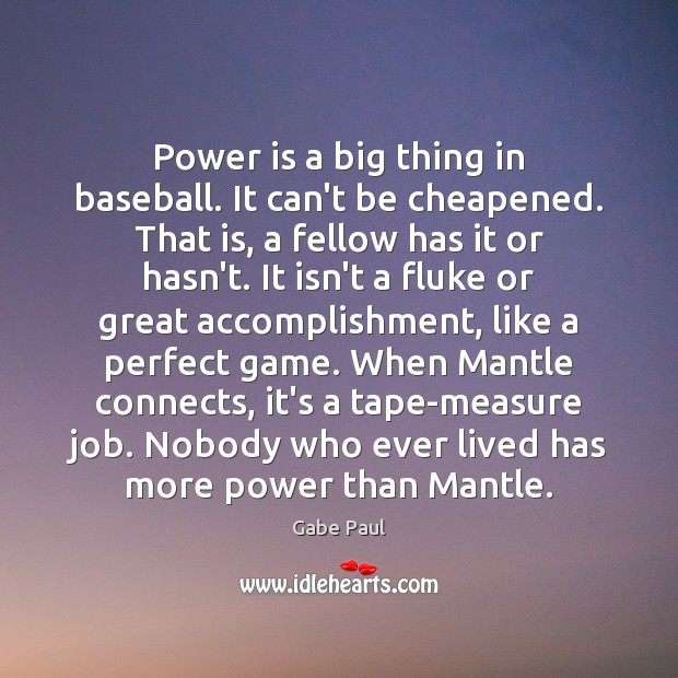 Power is a big thing in baseball. It can't be cheapened. That Power Quotes Image