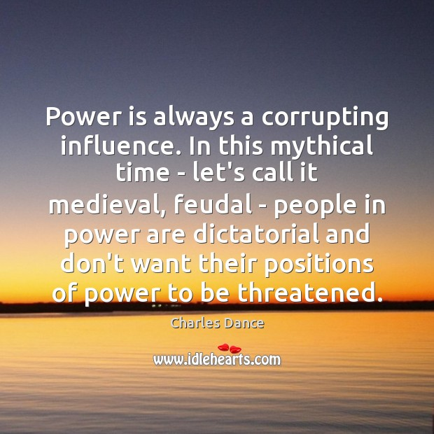 Power is always a corrupting influence. In this mythical time – let's Image