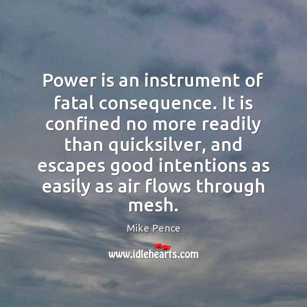 Power is an instrument of fatal consequence. It is confined no more Good Intentions Quotes Image