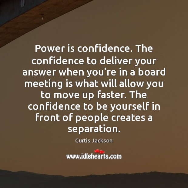 Image, Power is confidence. The confidence to deliver your answer when you're in