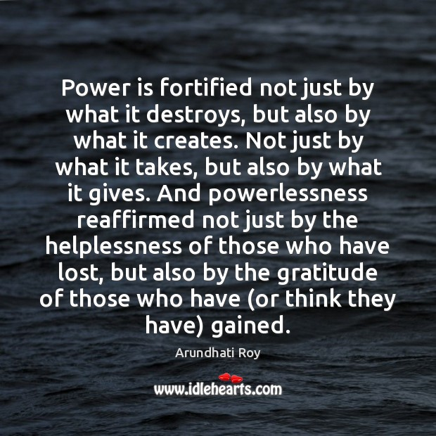 Power is fortified not just by what it destroys, but also by Power Quotes Image