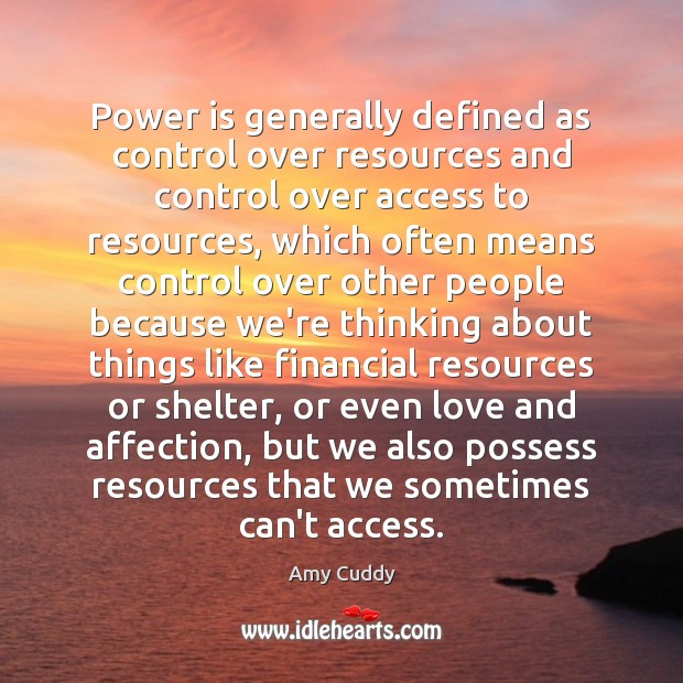 Power is generally defined as control over resources and control over access Access Quotes Image