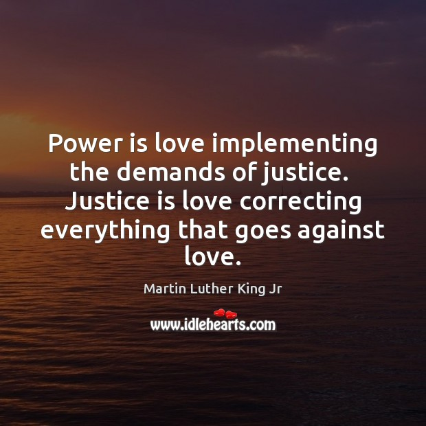 Power is love implementing the demands of justice.  Justice is love correcting Image