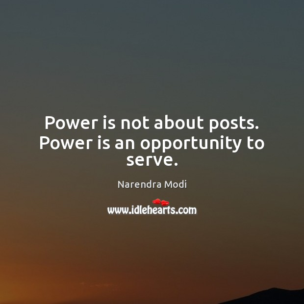 Image, Power is not about posts. Power is an opportunity to serve.