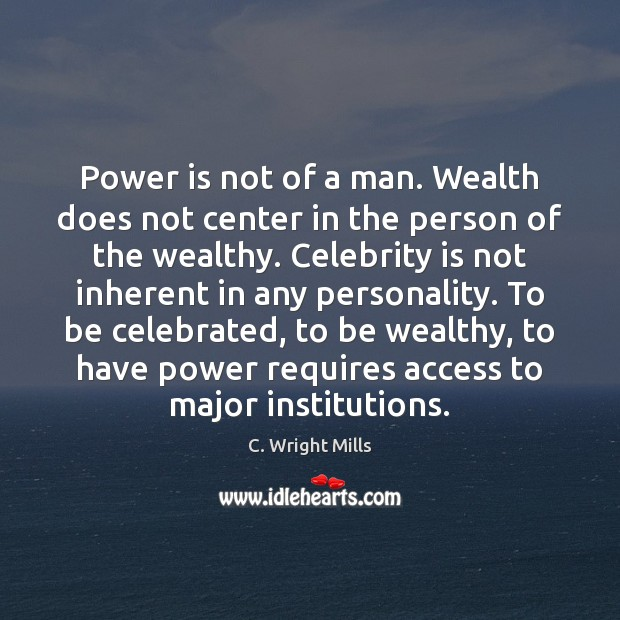 Image, Power is not of a man. Wealth does not center in the