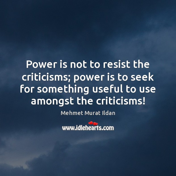 Image, Power is not to resist the criticisms; power is to seek for