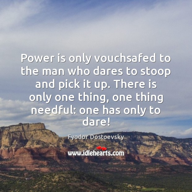 Power is only vouchsafed to the man who dares to stoop and Fyodor Dostoevsky Picture Quote