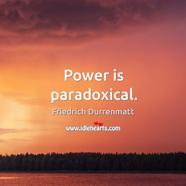 Power is paradoxical. Friedrich Durrenmatt Picture Quote