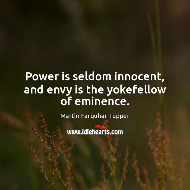 Power is seldom innocent, and envy is the yokefellow of eminence. Power Quotes Image