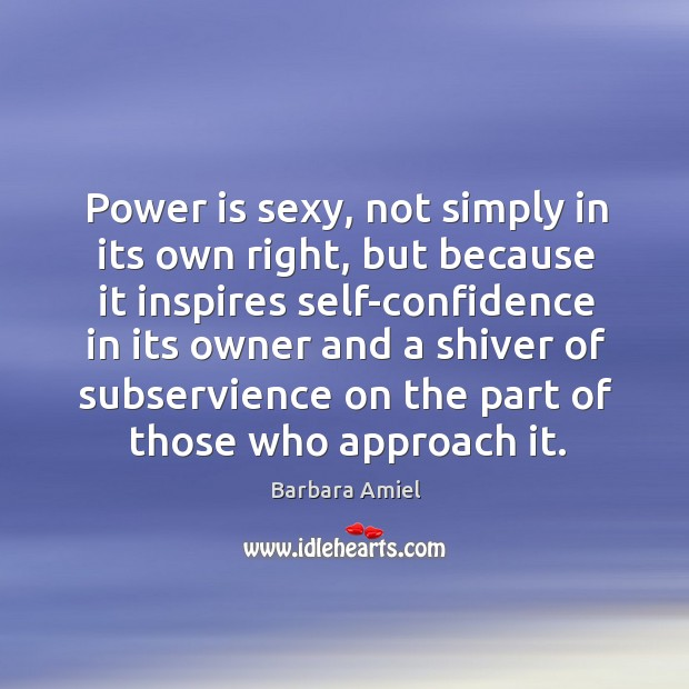 Power is sexy, not simply in its own right, but because it Barbara Amiel Picture Quote