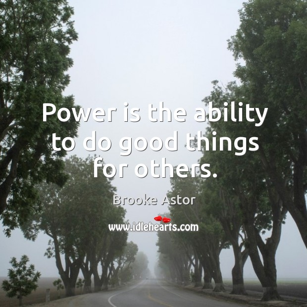 Image, Power is the ability to do good things for others.