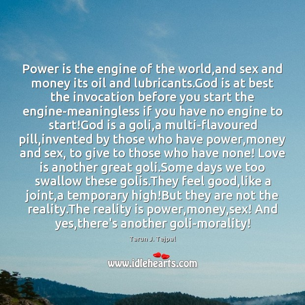Power is the engine of the world,and sex and money its Power Quotes Image