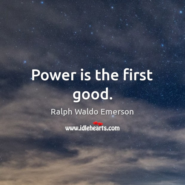 Image, Power is the first good.