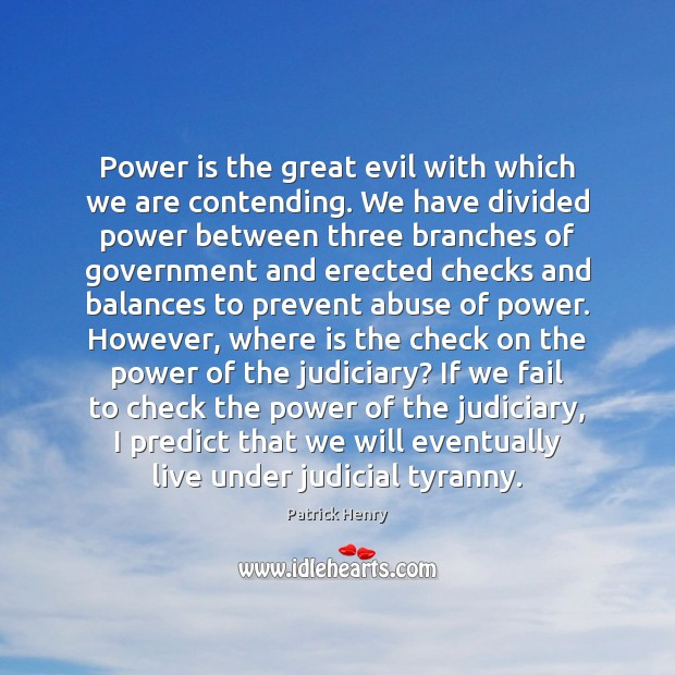 Image, Power is the great evil with which we are contending. We have