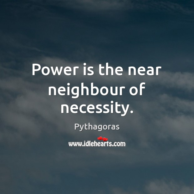 Image, Power is the near neighbour of necessity.