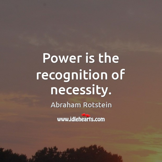 Image, Power is the recognition of necessity.