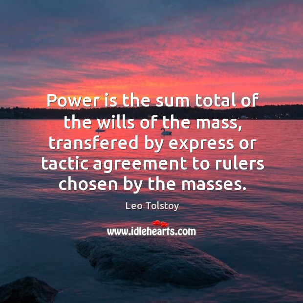Image, Power is the sum total of the wills of the mass, transfered