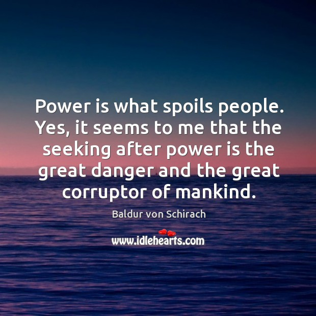 Image, Power is what spoils people. Yes, it seems to me that the