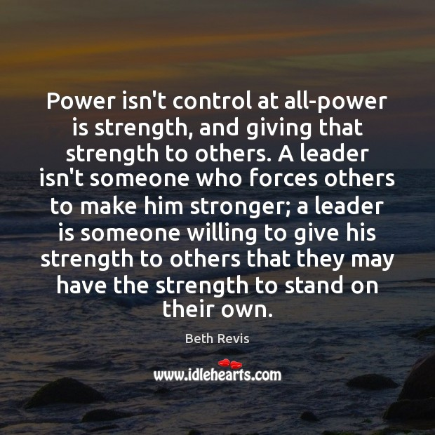 Image, Power isn't control at all-power is strength, and giving that strength to
