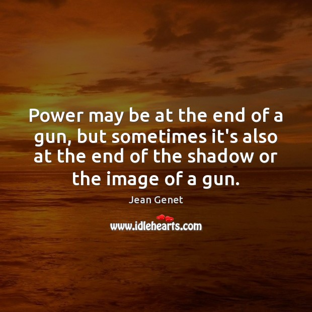 Power may be at the end of a gun, but sometimes it's Image
