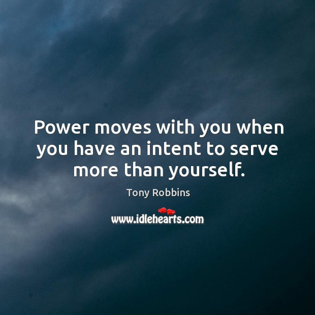 Image, Power moves with you when you have an intent to serve more than yourself.